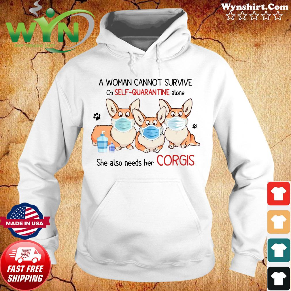 A Woman Cannot Survive On Self Quarantine Alone She Also Needs Her Corgis Face Mask Shirt Hoodie