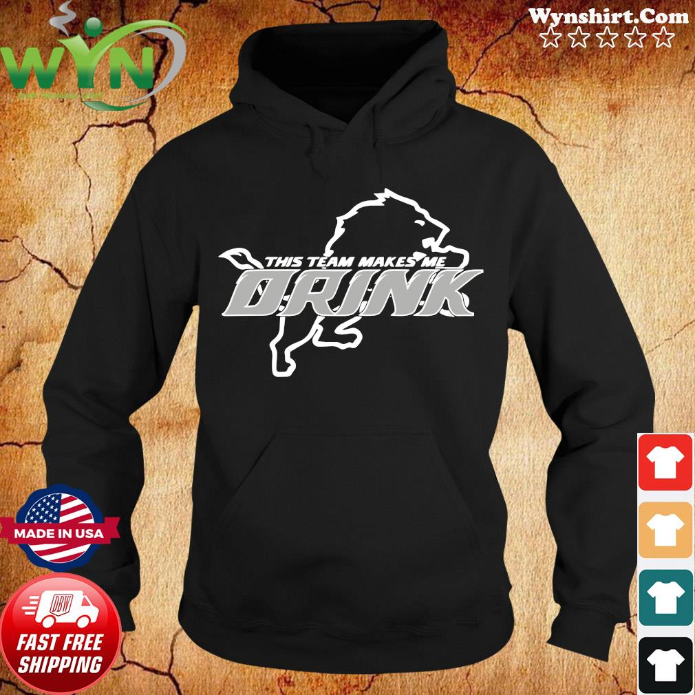 Detroit Lions This Team Makes Me Drink Shirt Hoodie