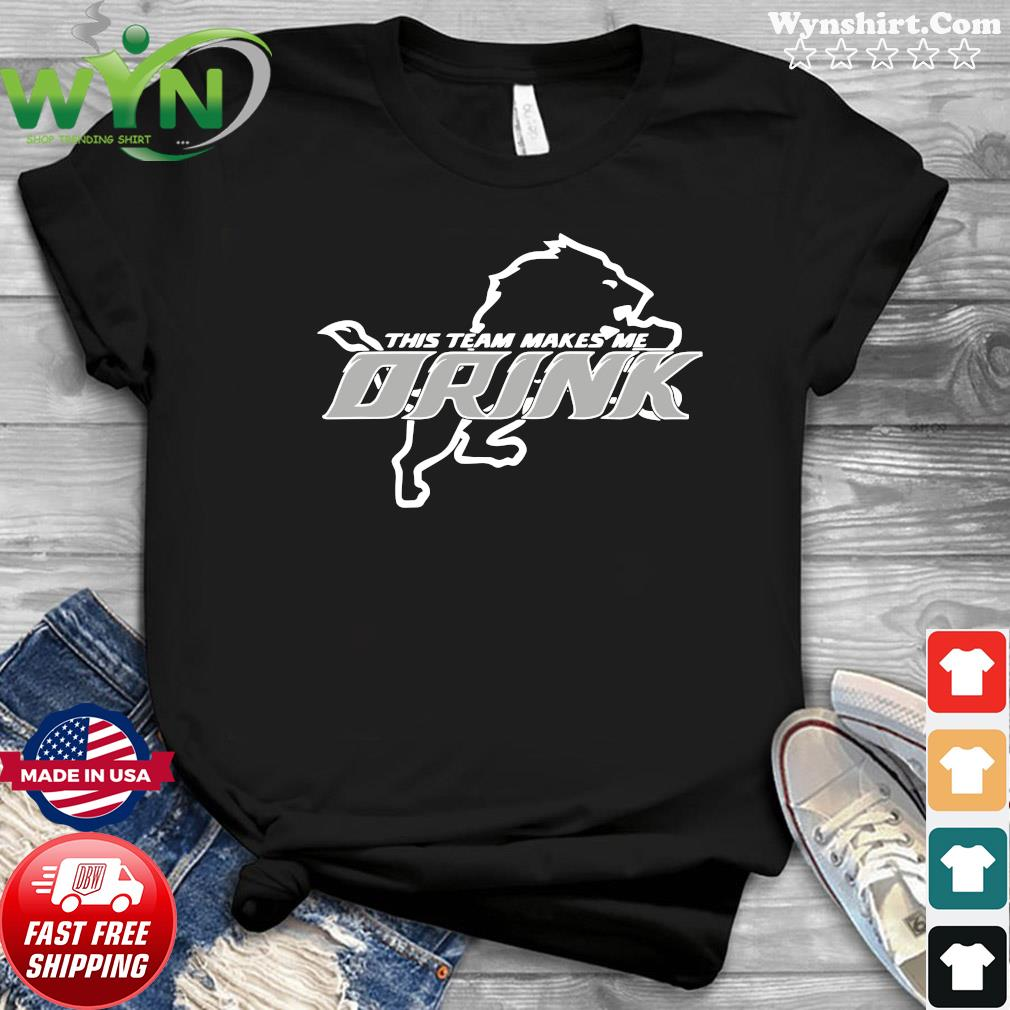 Detroit Lions This Team Makes Me Drink Shirt