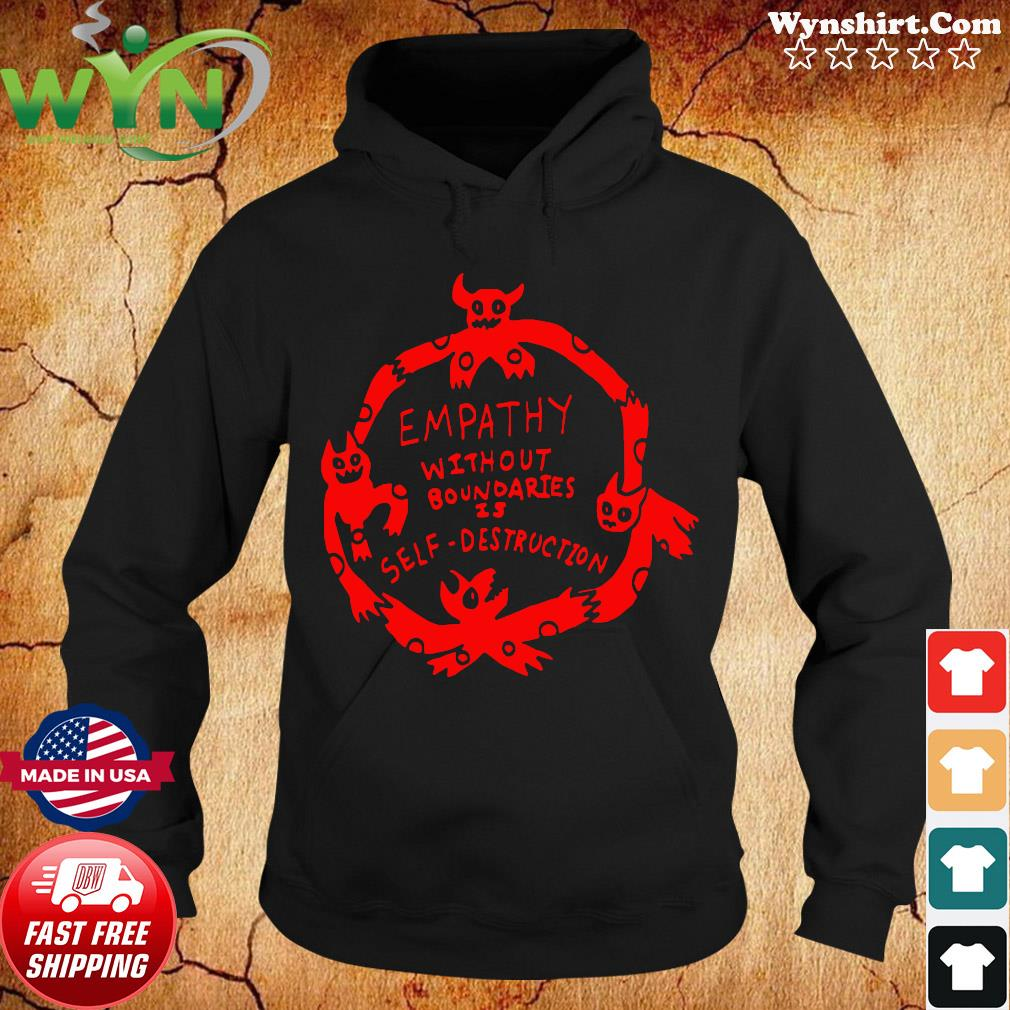 Empathy Without Boundaries Is Self Destruction Shirt Hoodie