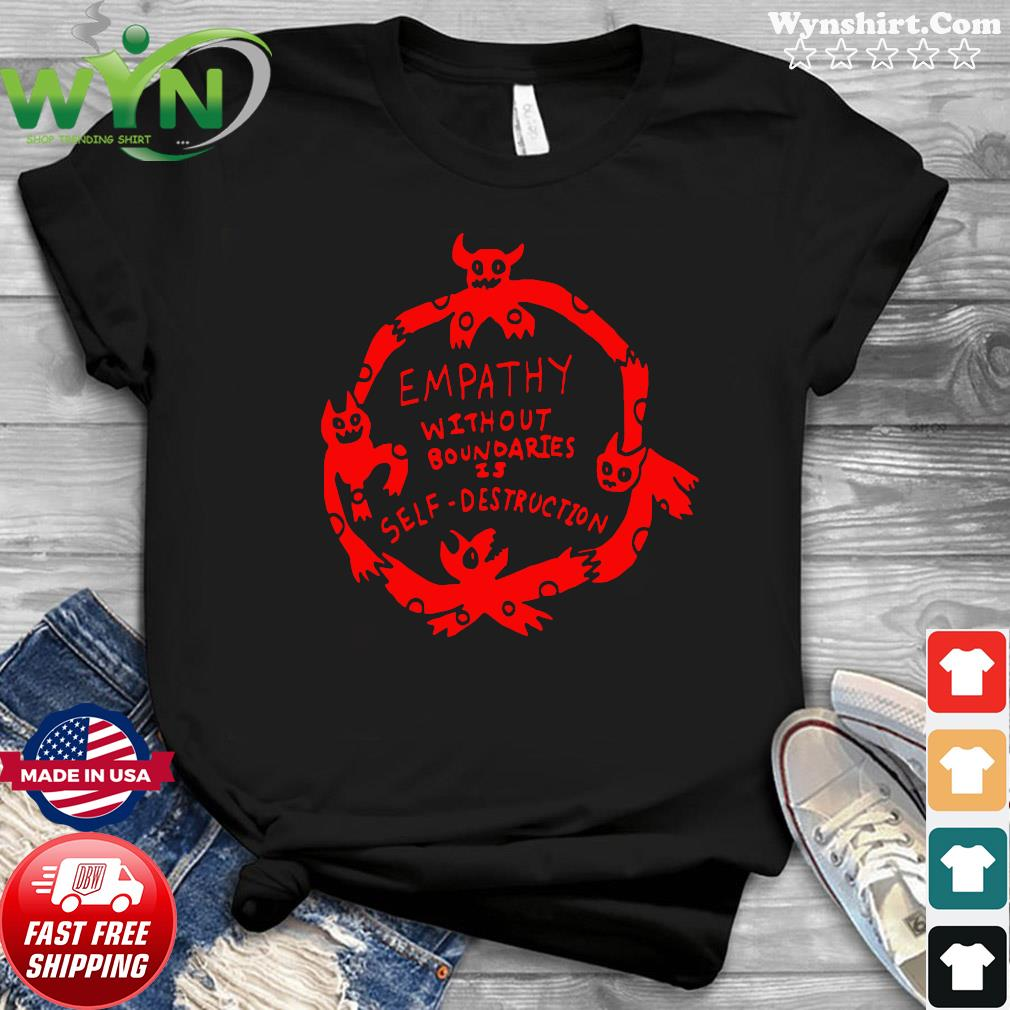 Empathy Without Boundaries Is Self Destruction Shirt