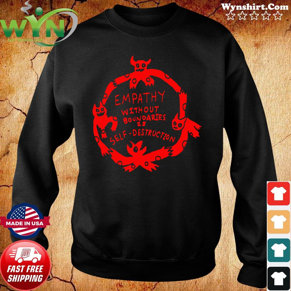 Empathy Without Boundaries Is Self Destruction Shirt Sweater