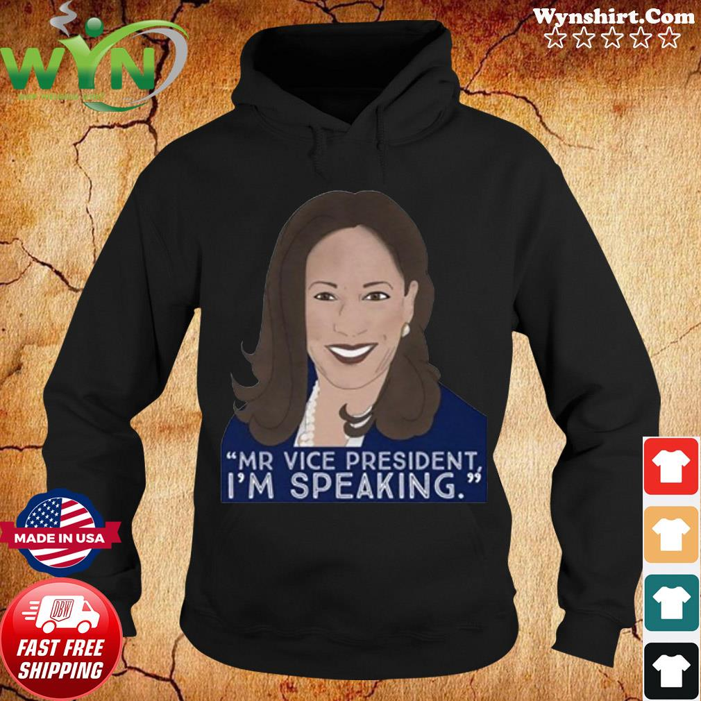 Mr. Vice President I'm Speaking Kamala Harris Shirt Hoodie