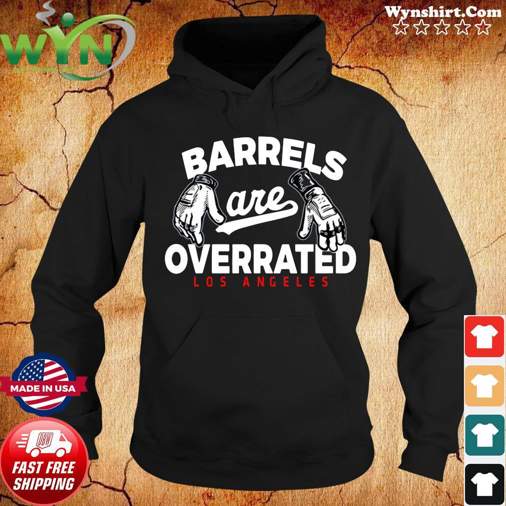 Official Barrels Are Overrated Los Angeles T-Shirt Hoodie