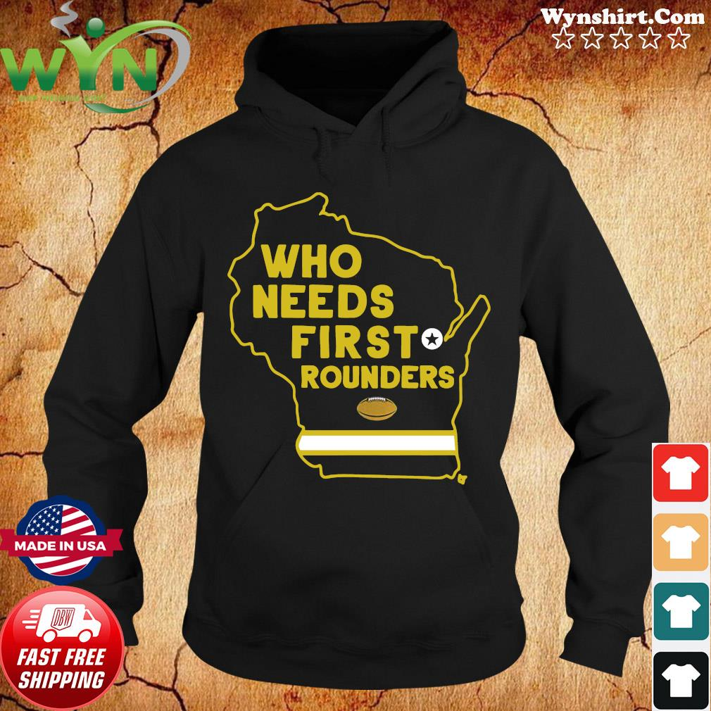 Who Needs First Rounders Green Bay Football 2020 Shirt Hoodie