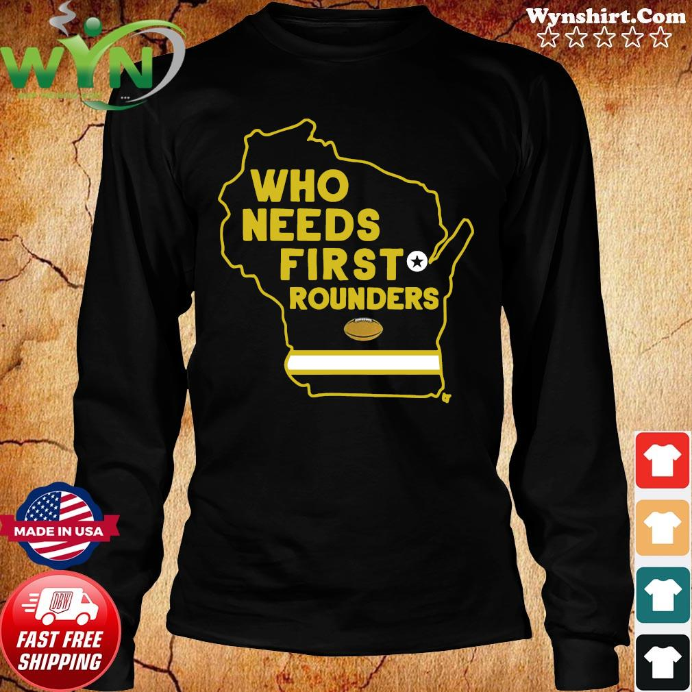 Who Needs First Rounders Green Bay Football 2020 Shirt Long Sweater