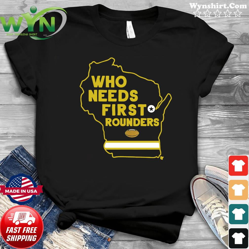 Who Needs First Rounders Green Bay Football 2020 Shirt