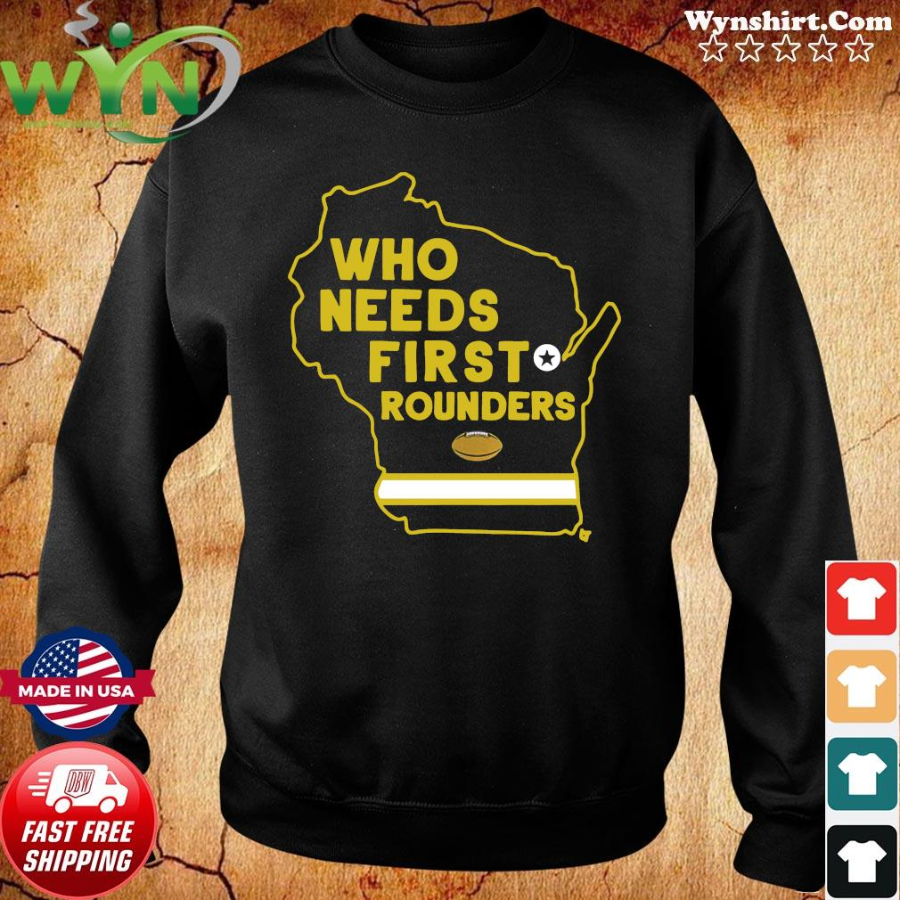 Who Needs First Rounders Green Bay Football 2020 Shirt Sweater