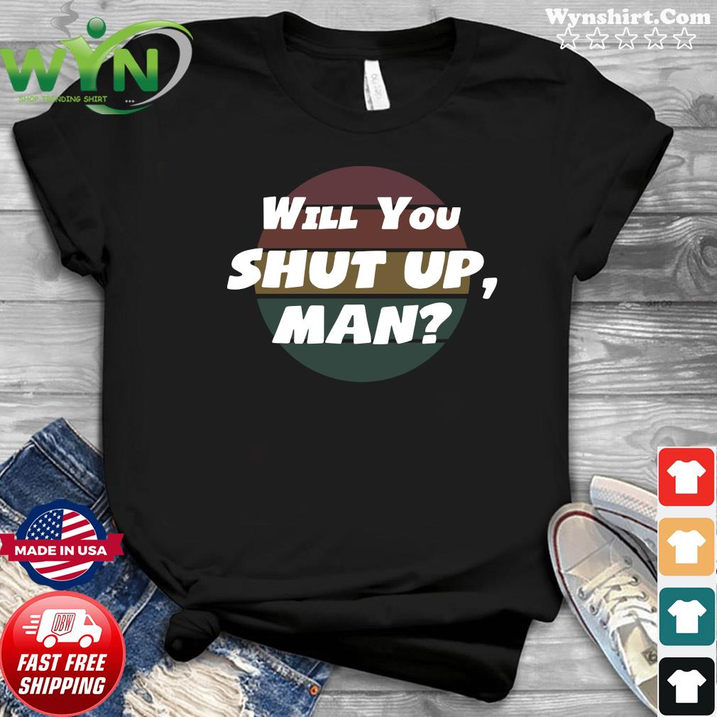 Will You Shut Up man Vintage 2020 Shirt