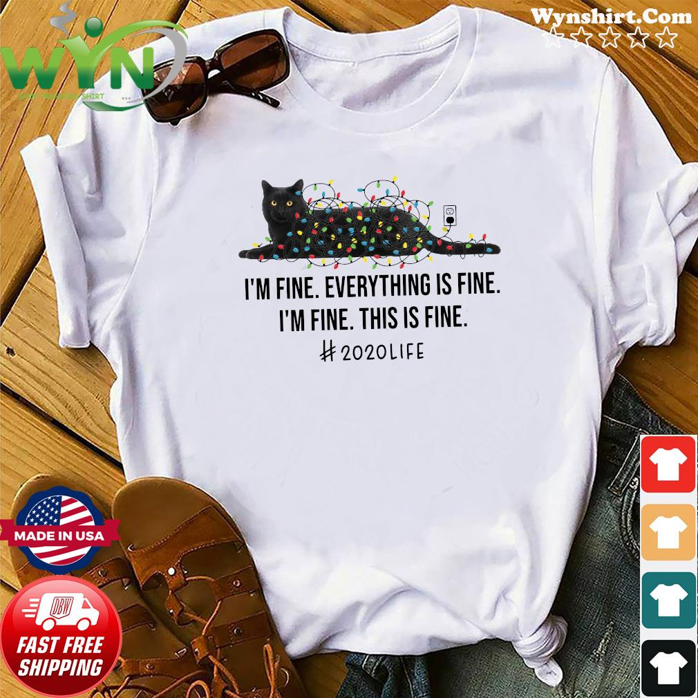 Black Cat Light I'm Fine Everything Is Fine I'm Fine This Is Fine 2020 Life Shirt