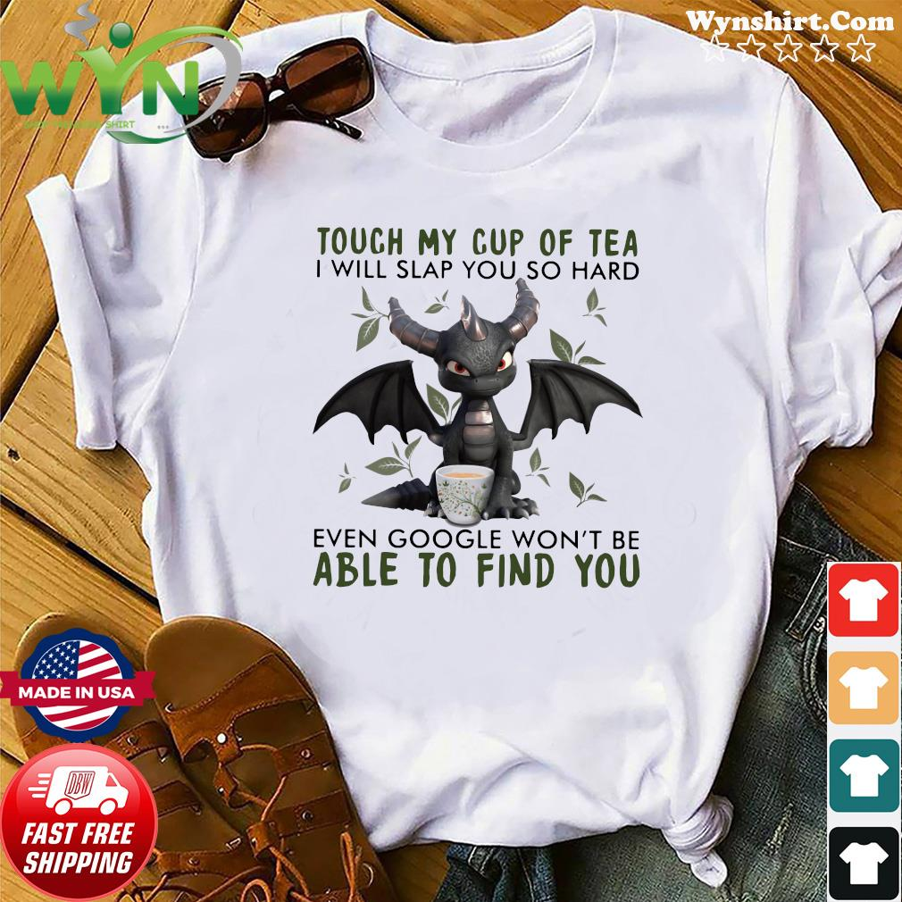 Dragon Touch My Cup Of Tea I Will Slap You So Hard Even Google Won't Be Able To Find You Shirt