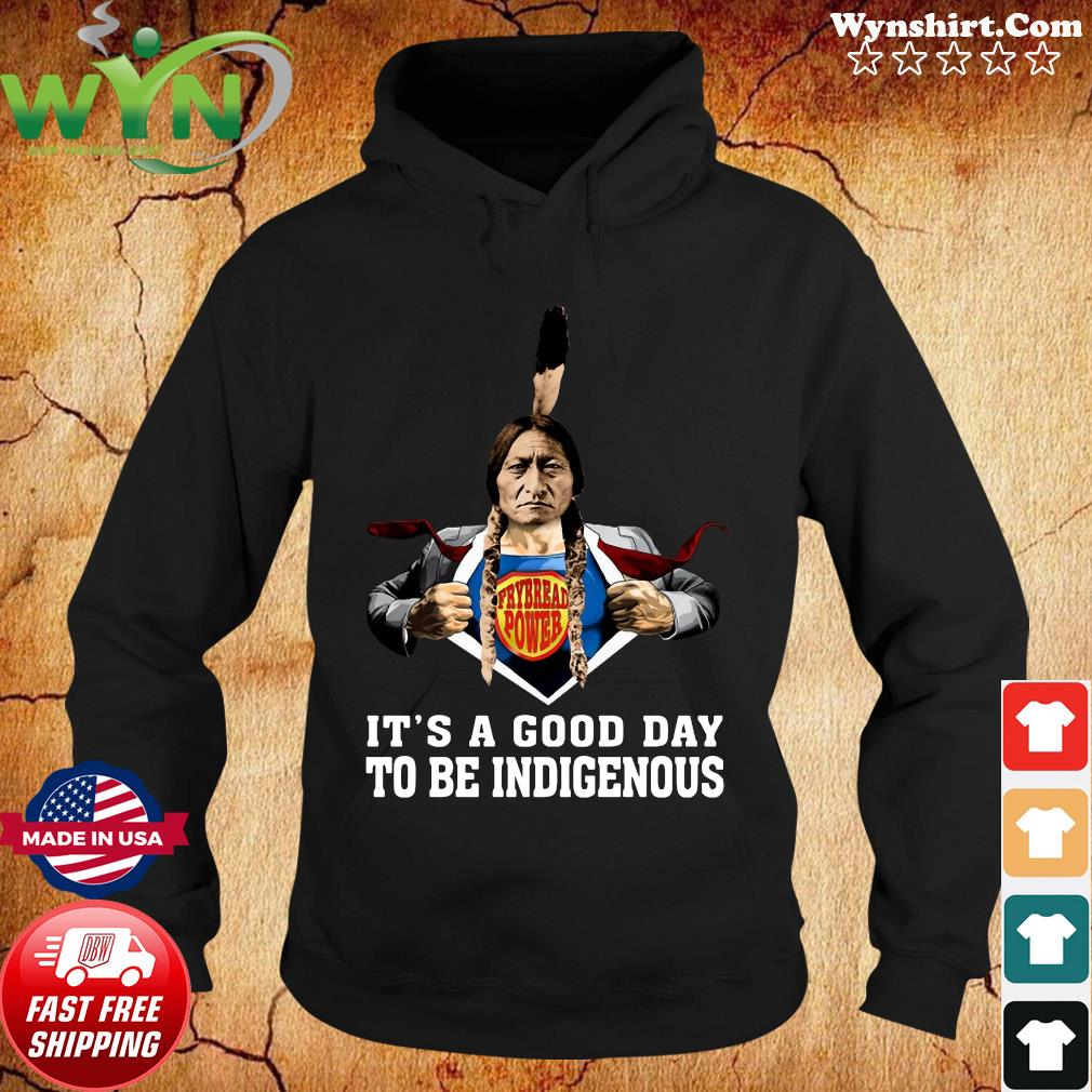 Frybread Power It's A Good Day To Be Indigenous Shirt Hoodie