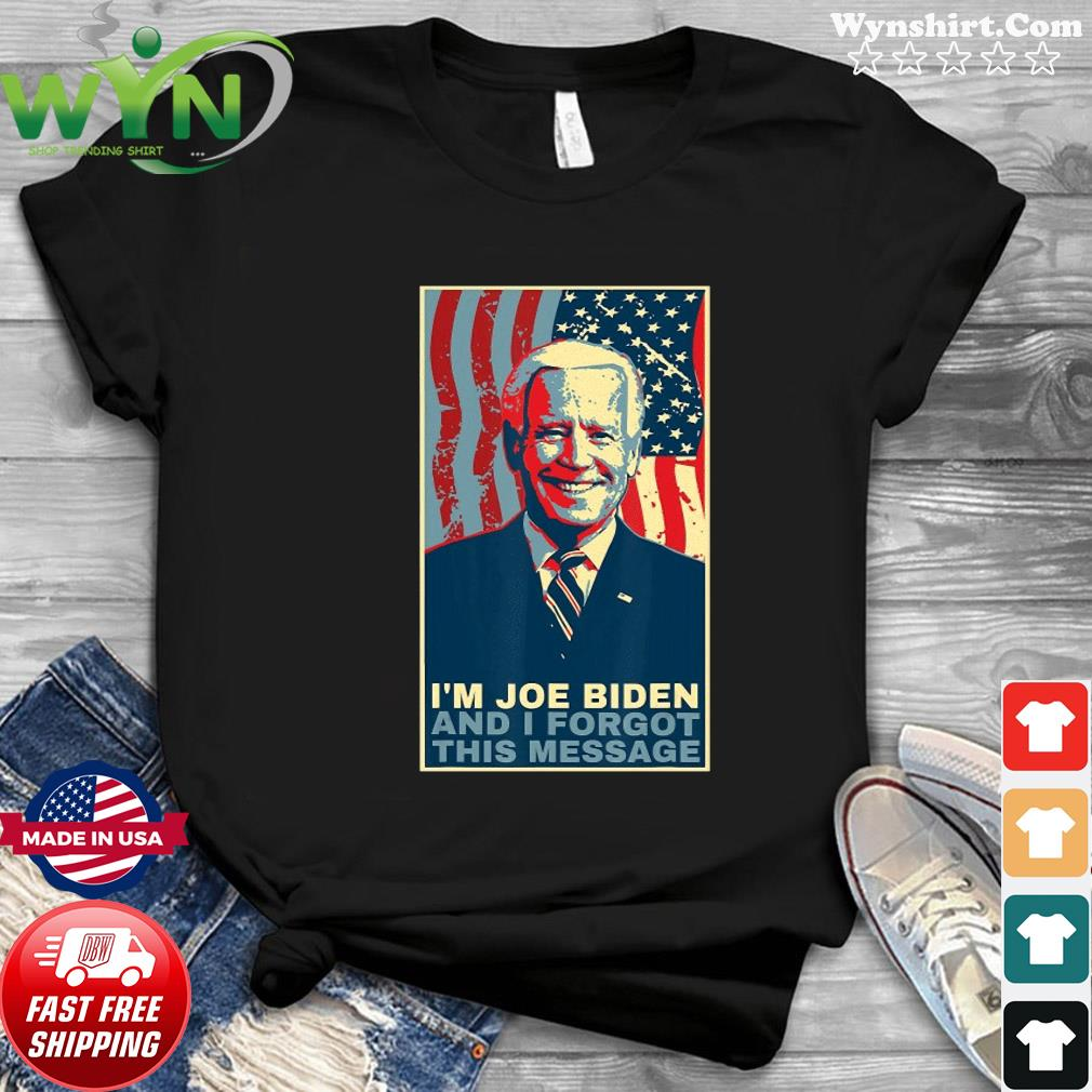 Funny Meme I Am Joe Biden And I Forgot This Message T-Shirt